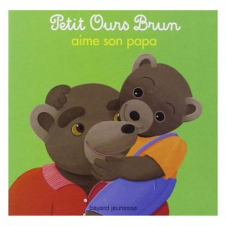 Petit Ours Brun aime son papa - Bayard