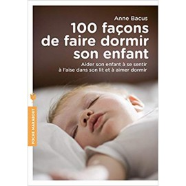 100 façons de faire dormir votre enfant - Anne Bacus - Marabout