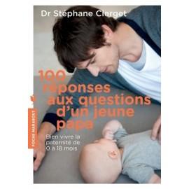 100 réponses aux questions d'un jeune papa - Dr Stéphane Clerget - Marabout